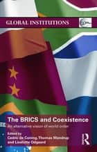 The BRICS and Coexistence - An Alternative Vision of World Order ebook by Cedric de Coning, Thomas Mandrup, Liselotte Odgaard