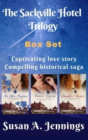 The Sackville Hotel Trilogy Box Set - Compelling historical sage and love story ebook by Susan A. Jennings