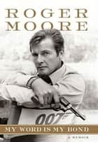 My Word is My Bond ebook by Sir Roger Moore