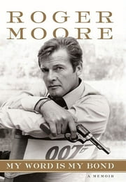 My Word is My Bond - A Memoir ebook by Sir Roger Moore
