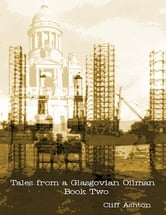 Tales from a Glasgovian Oilman - Book Two ebook by Cliff Ashton