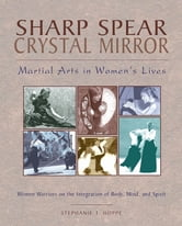 Sharp Spear, Crystal Mirror - Martial Arts in Women's Lives ebook by Stephanie T. Hoppe