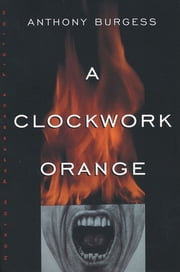 A Clockwork Orange ebook by Anthony Burgess