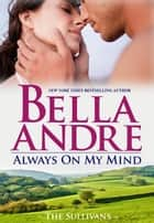 Always On My Mind: The Sullivans, Book 8 ebook by Bella Andre