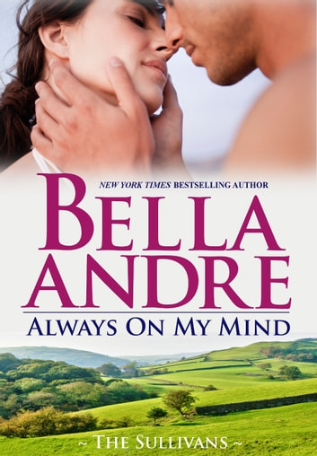 Always On My Mind: The Sullivans ebook by Bella Andre
