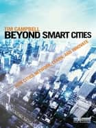 Beyond Smart Cities - How Cities Network, Learn and Innovate ebook by Tim Campbell