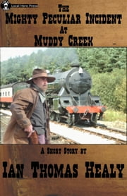 The Mighty Peculiar Incident at Muddy Creek ebook by Ian Thomas Healy