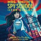 Mrs. Smith's Spy School for Girls audiobook by Beth McMullen, Kelsey Navarro