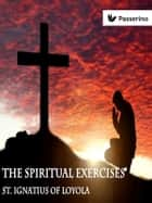 Spiritual exercices ebook by St. Ignatius of Loyola