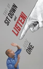 Shut up, Sit down and Listen! ebook by Jude One