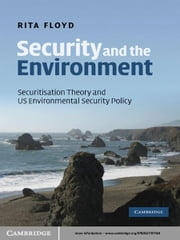 Security and the Environment - Securitisation Theory and US Environmental Security Policy ebook by Rita Floyd