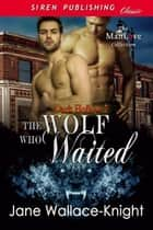 The Wolf Who Waited ebook by Jane Wallace-Knight