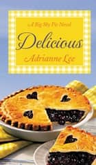 Delicious - Big Sky Pie #2 ebook by Adrianne Lee