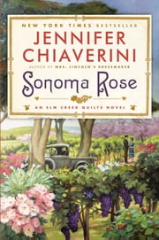 Sonoma Rose - An Elm Creek Quilts Novel ebook by Jennifer Chiaverini