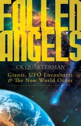 Fallen Angels - Giants, UFO Encounters and The New World Order ebook by CK Quarterman