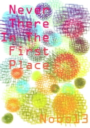 Never There In The First Place ebook by Nobo13