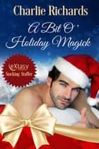 A Bit O' Holiday Magick ebook by Charlie Richards