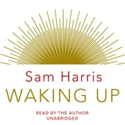 Waking Up - Searching for Spirituality Without Religion audiobook by Sam Harris