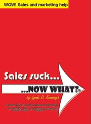 Sales suck... NOW WHAT? ebook by Lynda D. Kavanagh