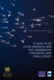 e-Health in Latin America and the Caribbean: Progress and Challenges ebook by United Nations,Economic Commission for Latin America and the Caribbean (ECLAC)