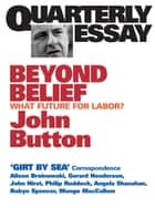 Quarterly Essay 6 Beyond Belief - What Future for Labor? ebook by