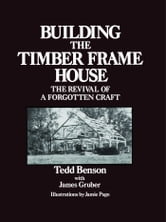 Building the Timber Frame House - The Revival of a Forgotten Craft ebook by Tedd Benson