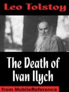 The Death Of Ivan Ilych (Mobi Classics) ebook by Leo Tolstoy,Louise Maude (Translator),Aylmer Maude (Translator)