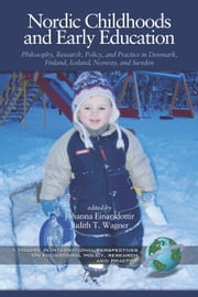 Nordic Childhoods and Early Education - Philosophy, Research, Policy and Practice in Denmark, Finland, Iceland, Norway, and Sweden ebook by Johanna Einarsdottir,John A. Wagner