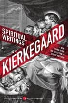 Spiritual Writings - A New Translation and Selection ebook by Soren Kierkegaard, George Pattison