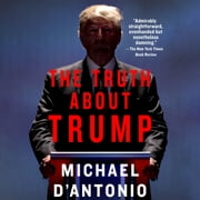 The Truth About Trump audiobook by Michael D'Antonio