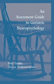 An Assessment Guide To Geriatric Neuropsychology ebook by Holly Tuokko, Thomas Hadjistavropoulos