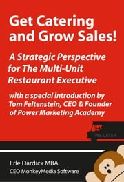 Get Catering and Grow Sales! - A Strategic Perspective for the Multi-Unit Restaurant Executive ebook by Erle Dardick, MBA
