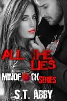 All The Lies - Mindf*ck Series, #4 ebook by S.T. Abby