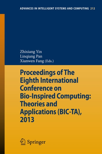 Proceedings of The Eighth International Conference on Bio-Inspired Computing: Theories and Applications (BIC-TA), 2013 ebook by