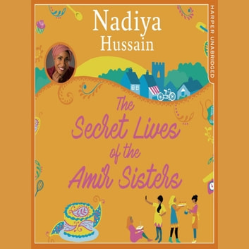 The Secret Lives of the Amir Sisters audiobook by Nadiya Hussain