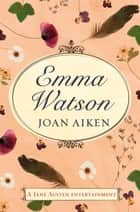 Emma Watson - Jane Austen's Unfinished Novel Completed by Joan Aiken ebook by Joan Aiken