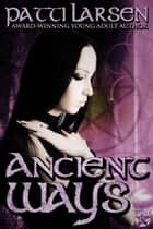 Ancient Ways ebook by Patti Larsen