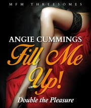 Fill Me Up! Double the Pleasure - MFM Threesomes Romance ebook by Angie Cummings