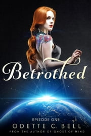 Betrothed Episode One - Betrothed, #1 ebook by Odette C. Bell