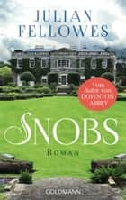 Snobs - Roman ebook by Julian Fellowes, Maria Andreas