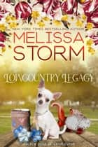 Lowcountry Legacy - A Sweet Tale of Faith, Love & Fur Babies ebook by Melissa Storm