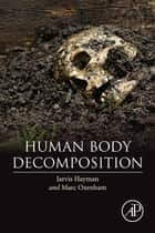 Human Body Decomposition ebook by Jarvis Hayman, Marc Oxenham
