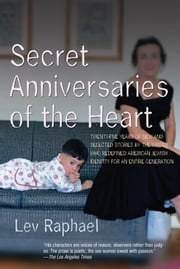 Secret Anniversaries of the Heart - New and Selected Stories by Lev Raphael ebook by Lev Raphael