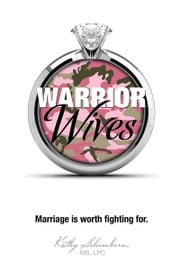 Warrior Wives - Marriage Is Worth Fighting For ebook by Kathy Schoenborn