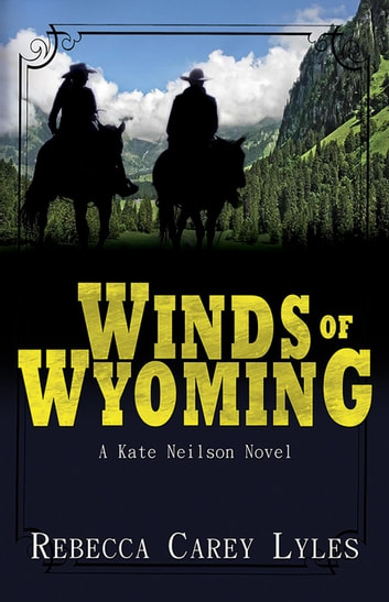 Winds of Wyoming - Kate Neilson Series, #1 ebook by Rebecca Carey Lyles
