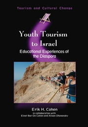 Youth Tourism to Israel: Educational Experiences of the Diaspora ebook by Erik H. Cohen