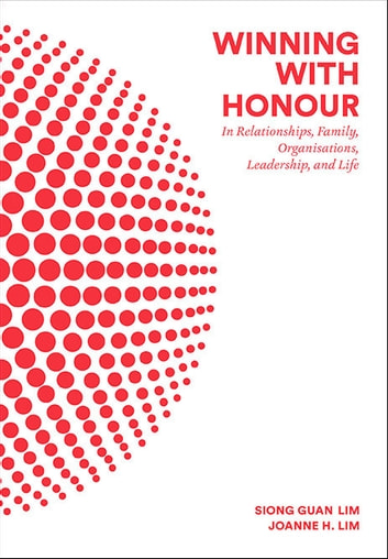 Winning with Honour - In Relationships, Family, Organisations, Leadership, and Life ebook by Siong Guan Lim,Joanne H Lim
