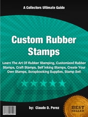 Custom Rubber Stamps ebook by Claude D. Perez
