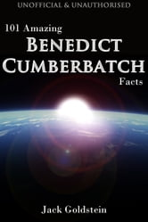 101 Amazing Benedict Cumberbatch Facts ebook by Jack Goldstein
