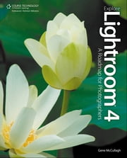 Explore Lightroom 4 - A Roadmap for Photographers ebook by Gene McCullagh